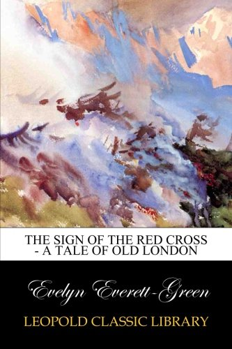 Download The Sign of the Red Cross - A Tale of Old London pdf epub