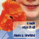 A Smile Says It All, James P. Newland, 1449034381
