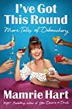 I've Got This Round: More Tales of Debauchery
