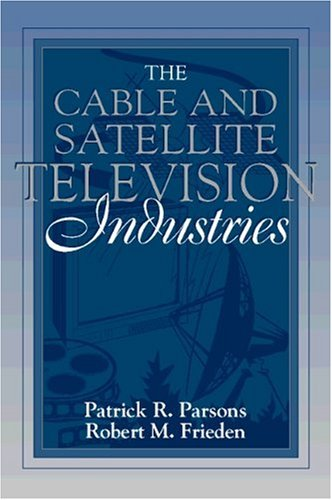 The Cable and Satellite Television Industries: (Part of the Allyn & Bacon Series in Mass Communication)