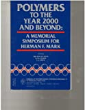 Polymers to the Year 2000 and Beyond : A Memorial Symposium for Herman F. Mark, , 0471008133