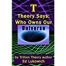 T Theory Says: Who Owns Our Universe (Volume 4)