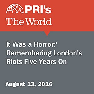 'It Was a Horror:' Remembering London's Riots Five Years On