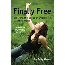 Finally Free: Breaking the Bonds of Depression Without Drugs
