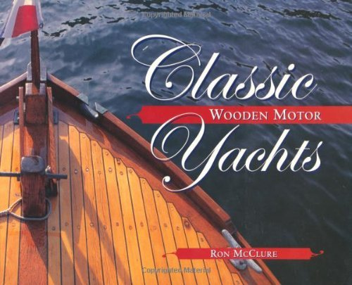 By Ron McClure Classic Wooden Motor Yachts (1st First Edition) [Paperback] - Classic Wooden Yachts
