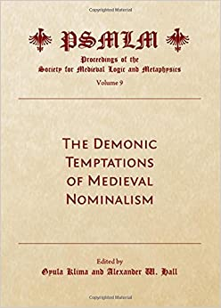 The Demonic Temptations of Medieval Nominalism (Proceedings of the Society for Medieval Logic and Metaphysics, Vol. 9)