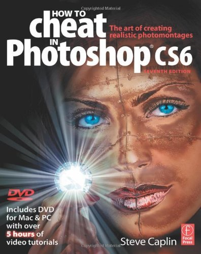 How to Cheat in Photoshop CS6: The art of creating realistic photomontages by Steve Caplin (2012-06-25)