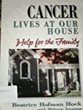 Cancer Lives at Our House, Beatrice Hofman Hoek and Melanie Jongsma, 0801057353