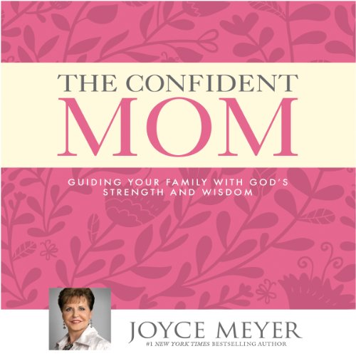 The Confident Mom: Guiding Your Family with God's Strength and Wisdom Audiobook [Free Download by Trial] thumbnail