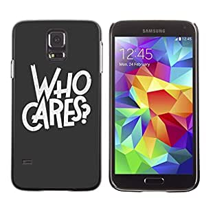 Graphic4You Who Cares Message Quote Hard Case Cover for Samsung Galaxy S5