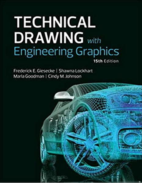 Technical Drawing With Engineering Graphics 15th Edition Giesecke Frederick E Mitchell Alva Spencer Henry C Hill Ivan L Dygdon John T Novak James E Loving R O Lockhart Shawna E Johnson Cindy