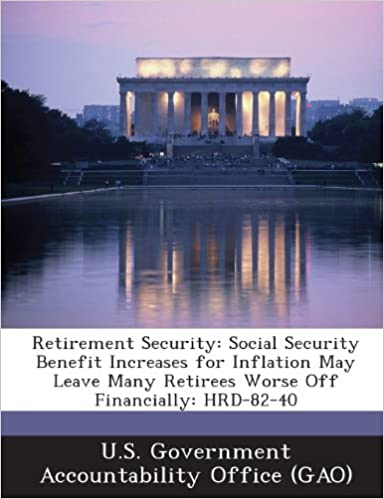 Online download audio books Retirement Security: Social Security Benefit Increases for Inflation May Leave Many Retirees Worse Off Financially: Hrd-82-40 PDF 1289024979