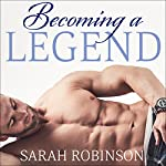 Becoming a Legend: Kavanagh Legends Series, Book 3 | Sarah Robinson