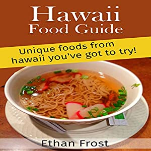 Hawaii Food Guide: Unique Foods from Hawaii You've Got to Try Audiobook