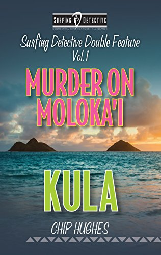 Surfing Detective Double Feature Vol. 1 Murder on Moloka'i Kula (Surfing Detective Mystery Series) by [Hughes, Chip]