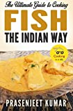 The Ultimate Guide to Cooking Fish the Indian Way (How To Cook Everything In A Jiffy) (Volume 8)