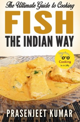 Download The Ultimate Guide to Cooking Fish the Indian Way (How To Cook Everything In A Jiffy) (Volume 8) ebook