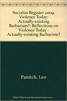 Book Socialist Register 2009: Violence Today: Actually-existing Barbarism?: Reflections on Violence Today - Actually-existing Barbarism?