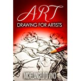 Art: Drawing For Artists: Artist: A Guidebook For Different Styles Of Drawing (art history, art books, art romance, art theory, art techniques 1)