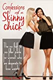skinny chicks eat real food - Confessions of a Skinny Chick: The No Fluff & No Filler Guide for Women Who Are Desperate to Lose Weight