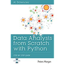 Data Analysis From Scratch With Python: Beginner Guide using Python,  Pandas, NumPy, Scikit-Learn, IPython, TensorFlow and Matplotlib