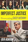 Imperfect Justice: Prosecuting Casey Anthony