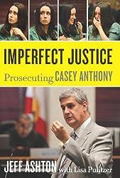 Imperfect Justice: Prosecuting Casey Anthony[ IMPERFECT JUSTICE: PROSECUTING CASEY ANTHONY ] By Ashton, Jeff ( Author )Nov-15-2011 Hardcover