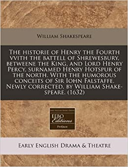 Book The historie of Henry the Fourth vvith the battell of Shrewesbury, betweene the King, and Lord Henry Percy, surnamed Henry Hotspur of the north. With ... corrected, by William Shake-speare. (1632)