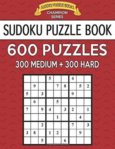 Sudoku Puzzle Book, 600 Puzzles, 300 MEDIUM and 300 HARD: Improve Your Game With This Two Level Book (Sudoku Puzzle Books Champion Series)