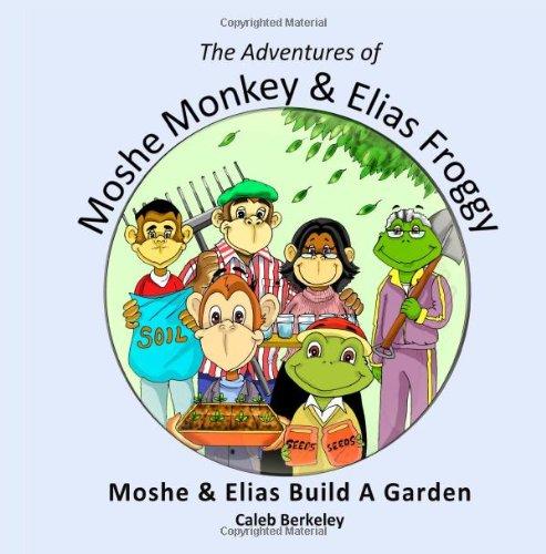 Download Moshe and Elias Build A Garden (The Adventures of Moshe Monkey and Elias Froggy) (Volume 2) pdf epub