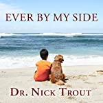 Ever By My Side: A Memoir in Eight [Acts] Pets   Nick Trout