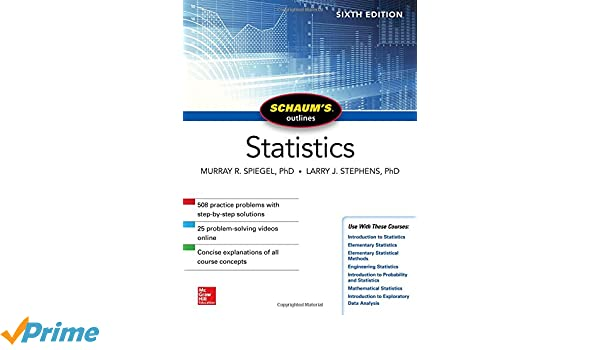 Amazon schaums outline of statistics sixth edition amazon schaums outline of statistics sixth edition schaums outlines 9781260011463 murray r spiegel larry j stephens books fandeluxe Image collections