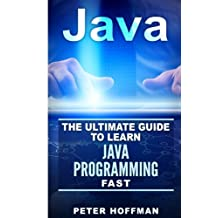 Java: The Ultimate Guide to Learn Java and C++ (Programming, Java, Database, Java for dummies, coding books, C programming, c plus plus, programming for beginners)
