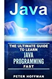 Java: The Ultimate Guide to Learn Java and C++ (Programming, Java, Database, Java for dummies, coding books, C programming, c plus plus, programming ... Developers, Coding, CSS, PHP) (Volume 2)