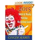 2015 Weird & Wacky Holiday Marketing Guide: Your business marketing calendar of ideas
