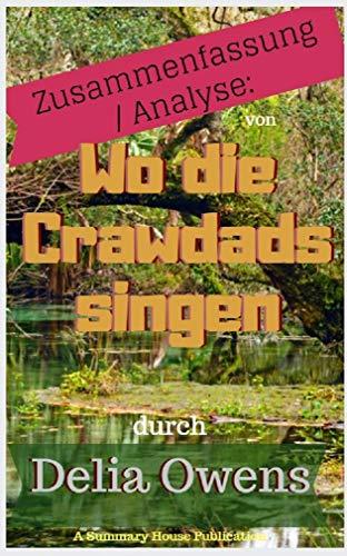 Zusammenfassung / Analyse: Wo die Crawdads singen Eine zusammenfassende Veröffentlichung von Delia Owens (German Edition)