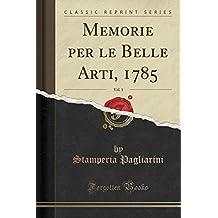 Memorie Per Le Belle Arti, 1785, Vol. 1 (Classic Reprint)