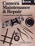 Camera Maintenance & Repair: Book 1 fundamental techniques: A Comprehensive, Fully Illustrated Guide Bk. 1