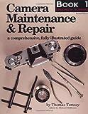 Camera Maintenance & Repair, Book 1: Fundamental Techniques: A Comprehensive, Fully Illustrated Guide