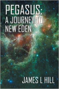 James L. Hill - Pegasus: A Journey To New Eden
