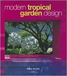 Modern Tropical Garden Design: Wijaya, Made: 9789814155649 ...