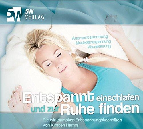 Entspannt einschlafen und zur Ruhe finden - Die wirksamsten Entspannungstechniken (Atementspannung - Muskelentspannung - Visualisierung)