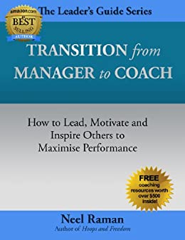 Transition from Manager to Coach: How to Lead, Motivate and Inspire Others to Maximise Performance (The Leader's Guide Series Book 2) by [Raman, Neel]