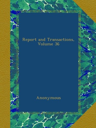 Download Report and Transactions, Volume 36 PDF