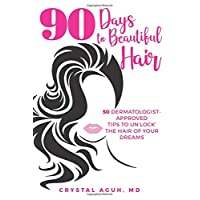 90 Days to Beautiful Hair: 50 Dermatologist-Approved Tips to Un 'lock' The Hair of Your Dreams
