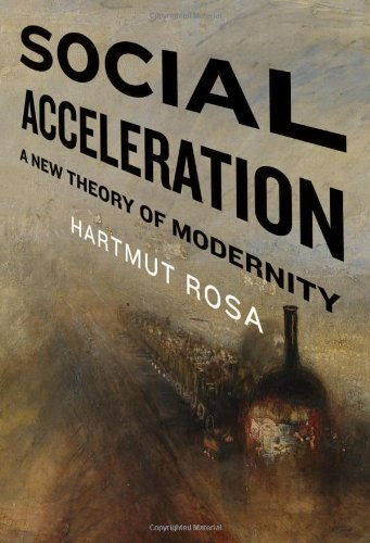 Social Acceleration: A New Theory of Modernity (New Directions in Critical Theory)