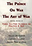 The Prince, on War and the Art of War, Niccolò Machiavelli and Carl Von Clausewitz, 0978653653