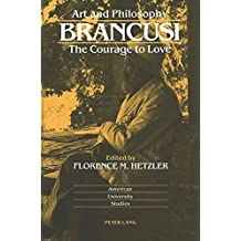 Art and Philosophy: Brancusi: The Courage to Love (American University Studies) (1992-01-01)