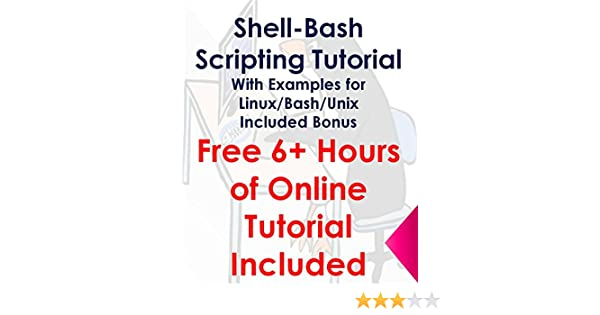 Shell-Bash Scripting Tutorial with examples for Linux/Bash/Unix: Free 6+  Hours of Online Tutorial Video Included