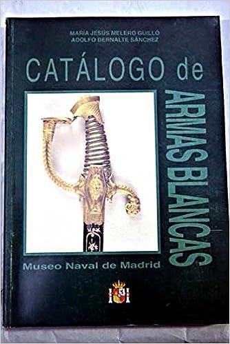 Museo Naval De Madrid.Catalogo De Armas Blancas Del Museo Naval De Madrid 9788492306770